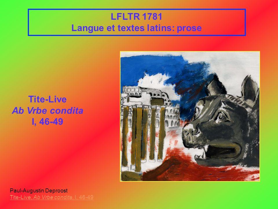 LFLTR 1781 Langue et textes latins: prose Tite-Live Ab Vrbe condita I, 46-49 Paul-Augustin Deproost Tite-Live, Ab Vrbe condita, I, 46-49