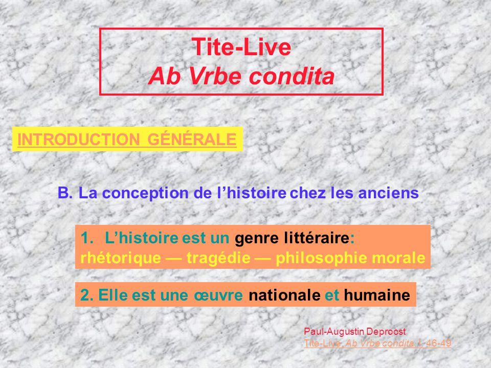 Tite-Live Ab Vrbe condita INTRODUCTION GÉNÉRALE B. La conception de lhistoire chez les anciens 1.Lhistoire est un genre littéraire: rhétorique tragédi