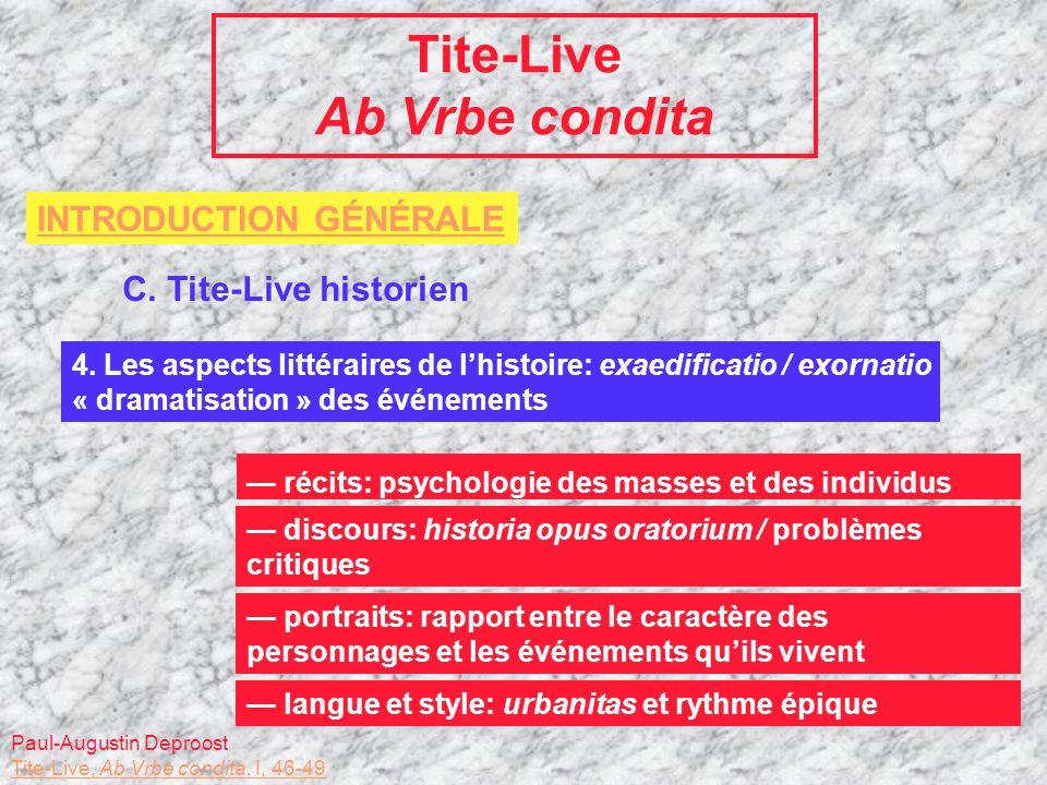 Tite-Live Ab Vrbe condita INTRODUCTION GÉNÉRALE C. Tite-Live historien 4. Les aspects littéraires de lhistoire: exaedificatio / exornatio « dramatisat