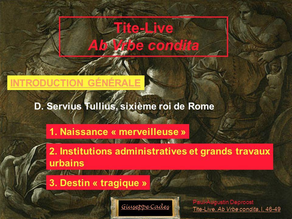 Tite-Live Ab Vrbe condita INTRODUCTION GÉNÉRALE D. Servius Tullius, sixième roi de Rome 1. Naissance « merveilleuse » Paul-Augustin Deproost Tite-Live