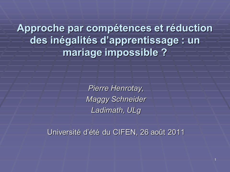 1 Approche par compétences et réduction des inégalités dapprentissage : un mariage impossible ? Pierre Henrotay, Maggy Schneider Ladimath, ULg Univers