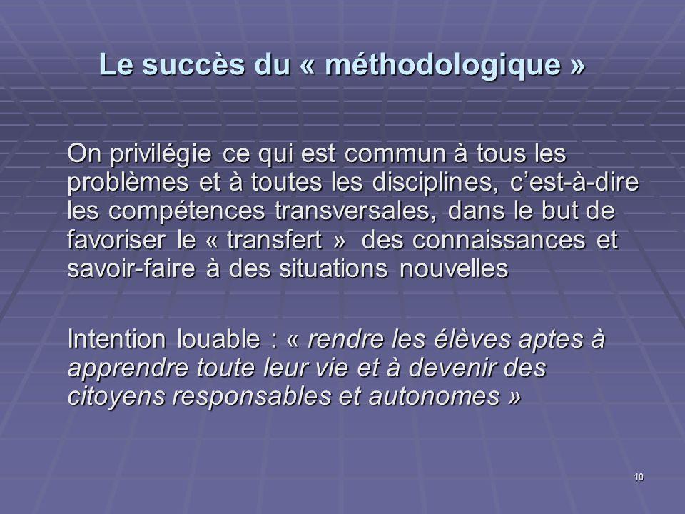 10 Le succès du « méthodologique » On privilégie ce qui est commun à tous les problèmes et à toutes les disciplines, cest-à-dire les compétences trans