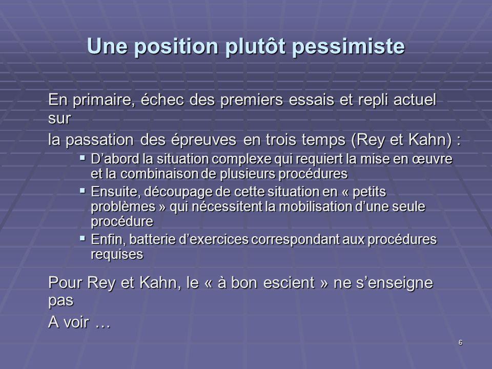 6 Une position plutôt pessimiste En primaire, échec des premiers essais et repli actuel sur la passation des épreuves en trois temps (Rey et Kahn) : D