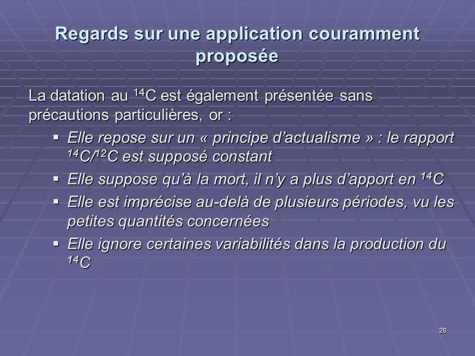 Regards sur une application couramment proposée La datation au 14 C est également présentée sans précautions particulières, or : Elle repose sur un «
