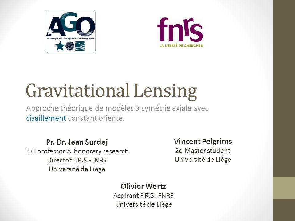 Gravitational Lensing Approche théorique de modèles à symétrie axiale avec cisaillement constant orienté. Olivier Wertz Aspirant F.R.S.-FNRS Universit