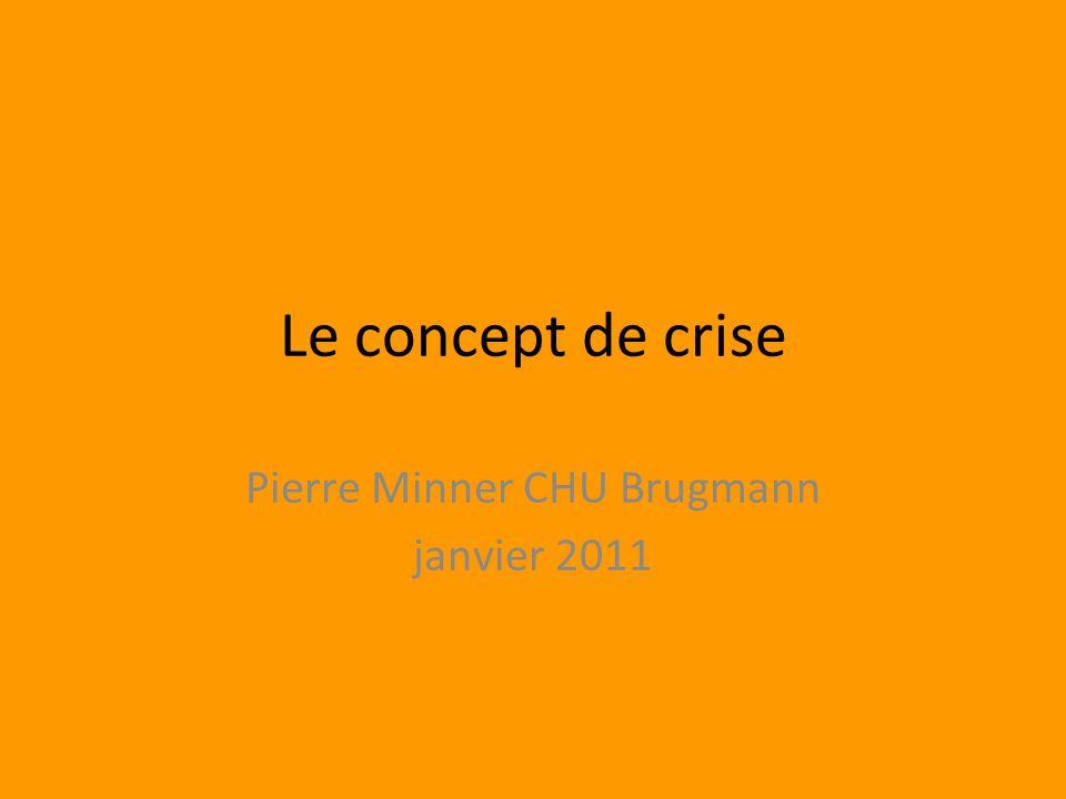Le concept de crise Pierre Minner CHU Brugmann janvier 2011