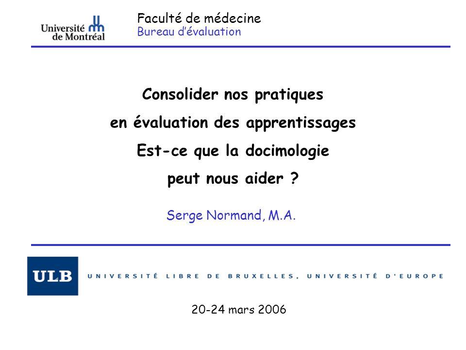 Faculté de médecine Bureau dévaluation Consolider nos pratiques en évaluation des apprentissages Est-ce que la docimologie peut nous aider ? Serge Nor