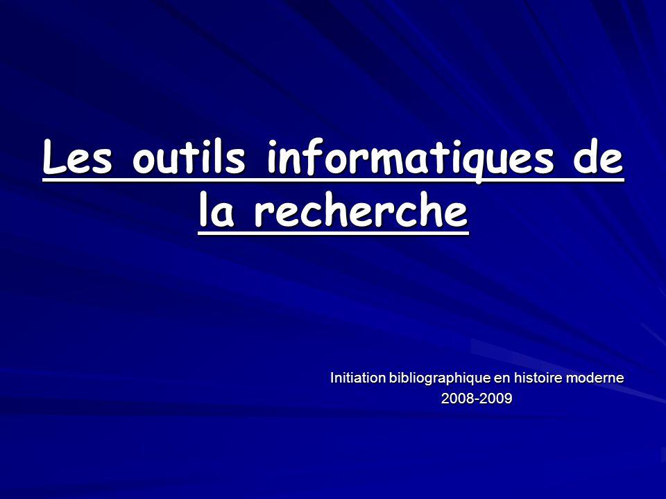 Les outils informatiques de la recherche Initiation bibliographique en histoire moderne 2008-2009