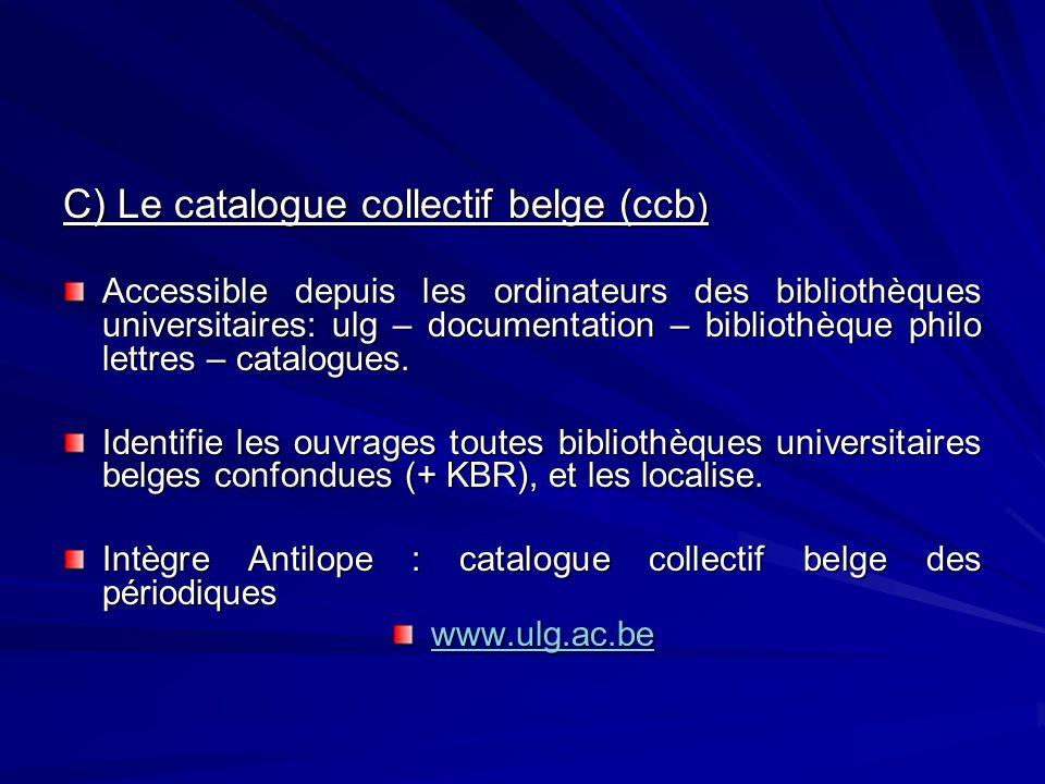 C) Le catalogue collectif belge (ccb ) Accessible depuis les ordinateurs des bibliothèques universitaires: ulg – documentation – bibliothèque philo le