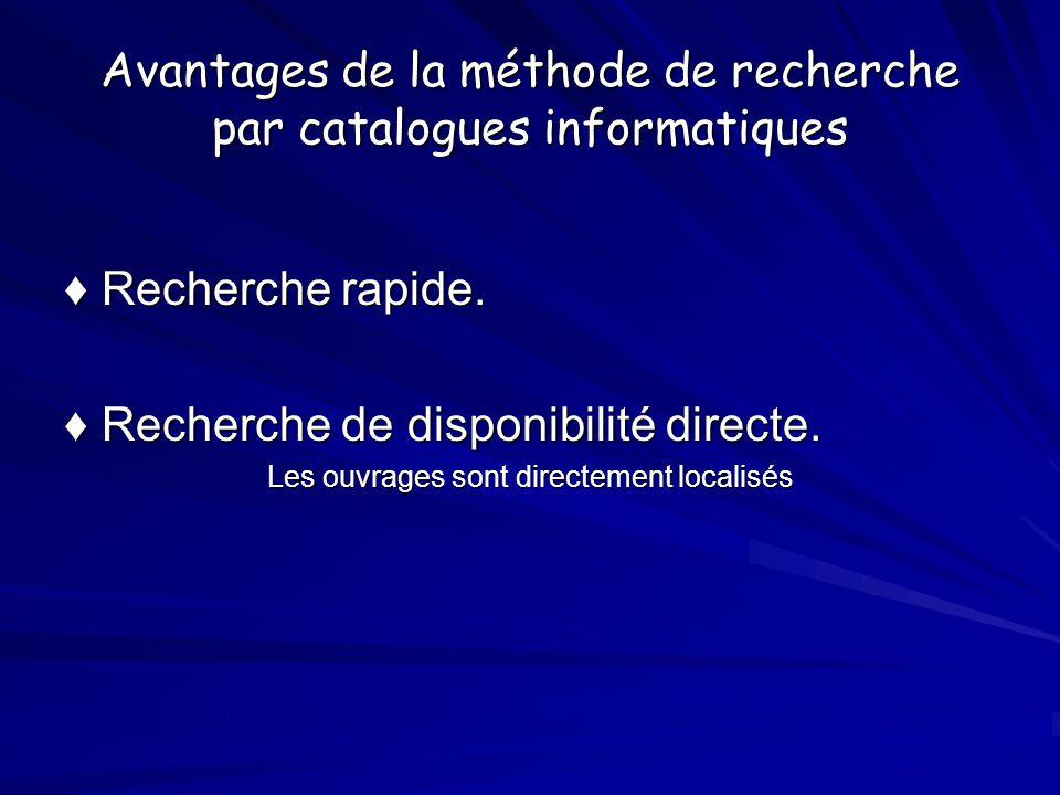 Avantages de la méthode de recherche par catalogues informatiques Recherche rapide. Recherche rapide. Recherche de disponibilité directe. Recherche de