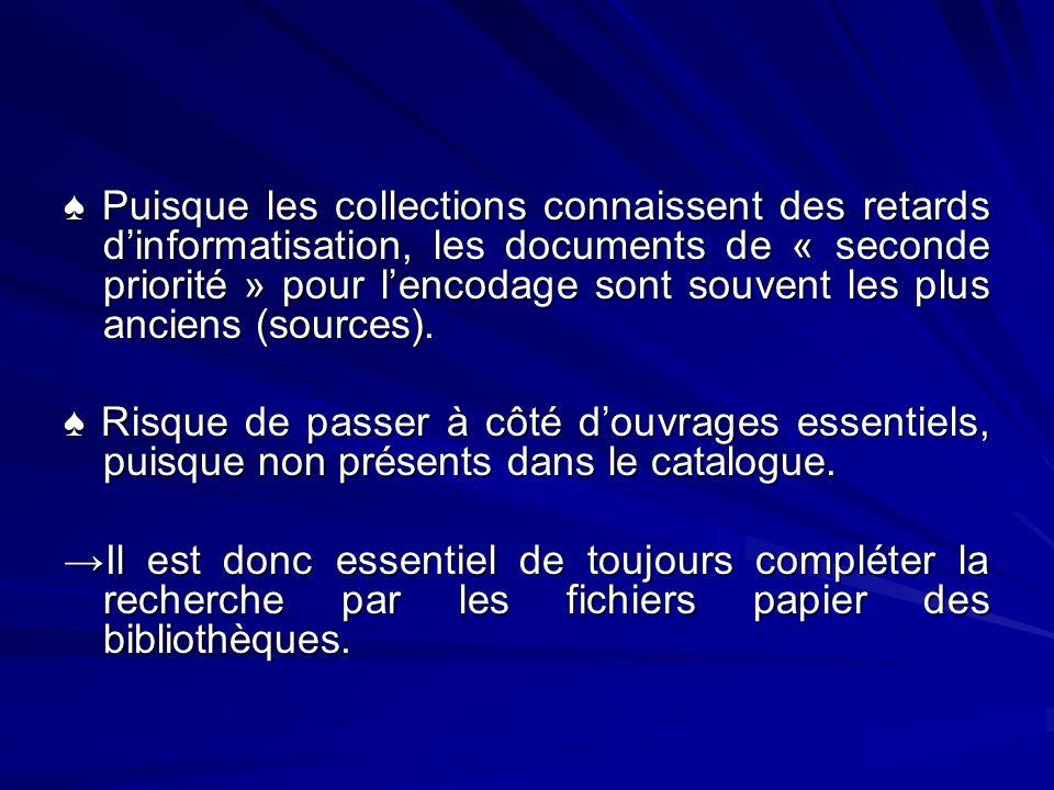 Puisque les collections connaissent des retards dinformatisation, les documents de « seconde priorité » pour lencodage sont souvent les plus anciens (
