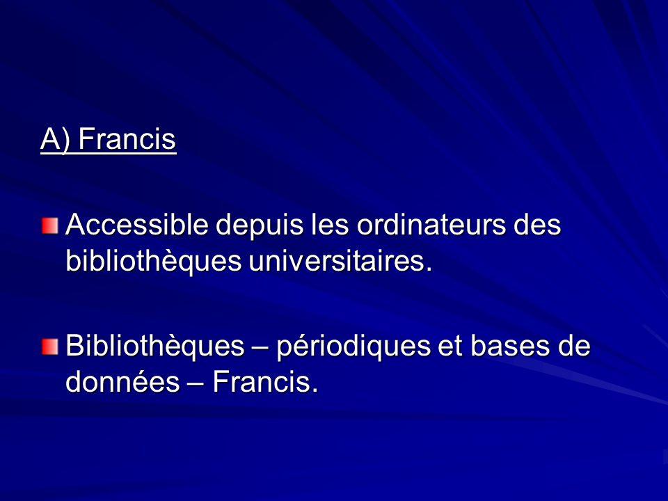 A) Francis Accessible depuis les ordinateurs des bibliothèques universitaires. Bibliothèques – périodiques et bases de données – Francis.