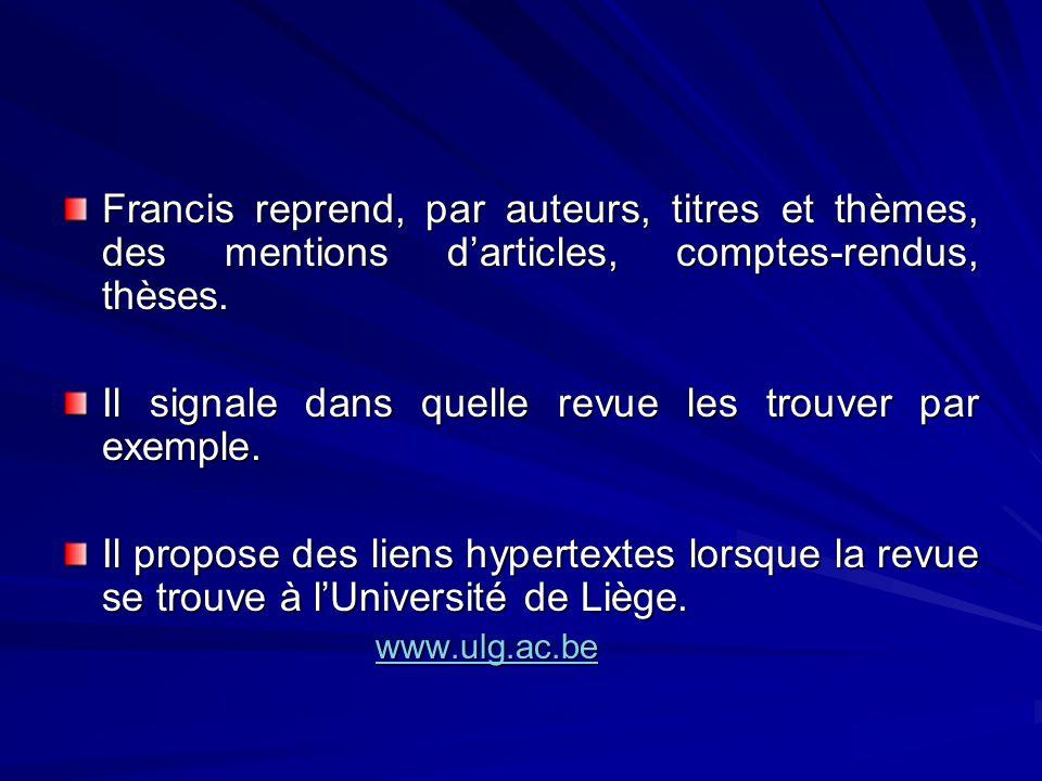 Francis reprend, par auteurs, titres et thèmes, des mentions darticles, comptes-rendus, thèses. Il signale dans quelle revue les trouver par exemple.