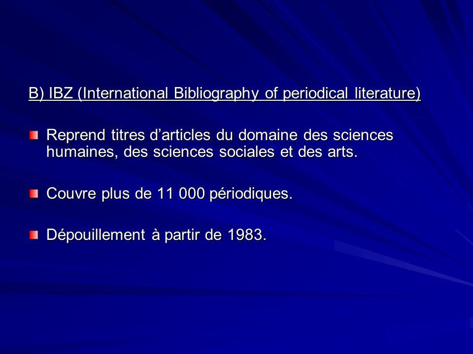 B) IBZ (International Bibliography of periodical literature) Reprend titres darticles du domaine des sciences humaines, des sciences sociales et des a