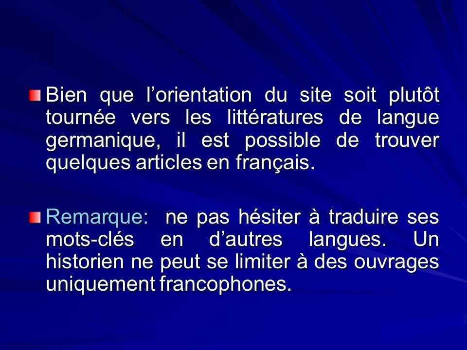 Bien que lorientation du site soit plutôt tournée vers les littératures de langue germanique, il est possible de trouver quelques articles en français.