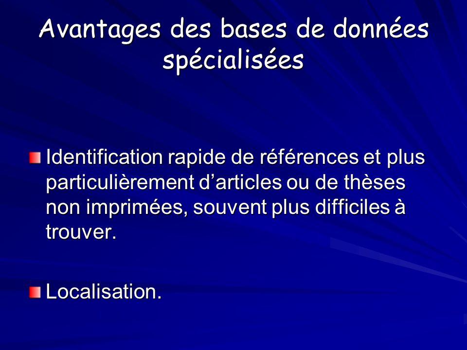 Avantages des bases de données spécialisées Identification rapide de références et plus particulièrement darticles ou de thèses non imprimées, souvent plus difficiles à trouver.