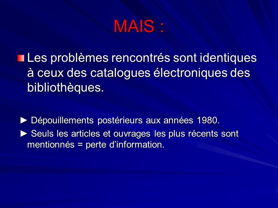 MAIS : Les problèmes rencontrés sont identiques à ceux des catalogues électroniques des bibliothèques. Dépouillements postérieurs aux années 1980. Dép
