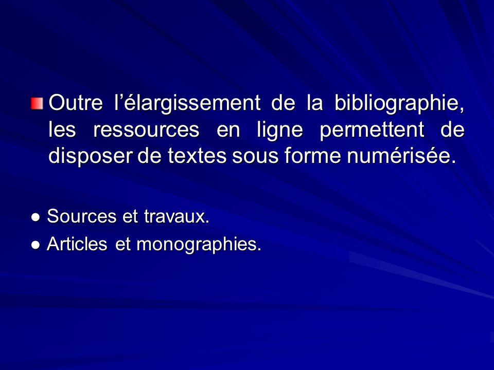 Outre lélargissement de la bibliographie, les ressources en ligne permettent de disposer de textes sous forme numérisée. Sources et travaux. Sources e
