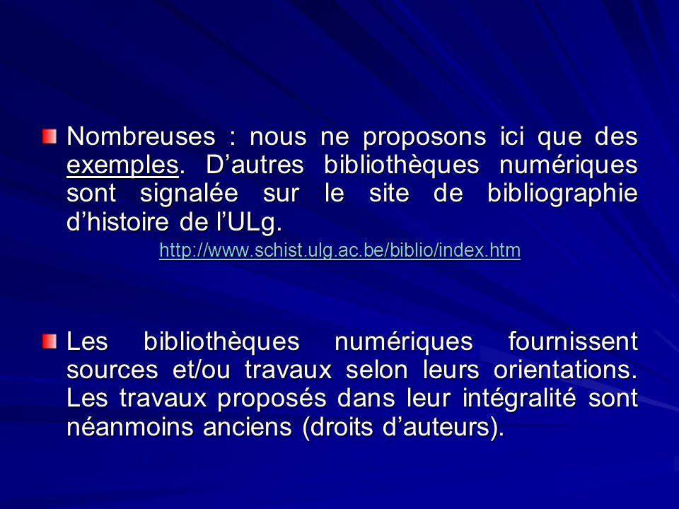 Nombreuses : nous ne proposons ici que des exemples. Dautres bibliothèques numériques sont signalée sur le site de bibliographie dhistoire de lULg. ht