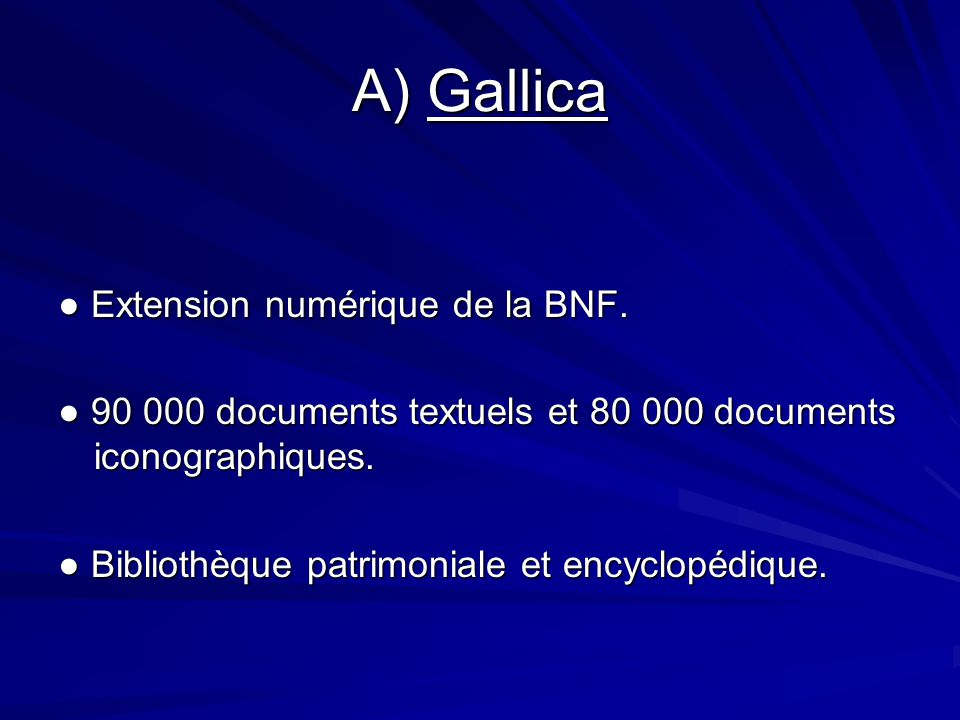 A) Gallica Extension numérique de la BNF. Extension numérique de la BNF. 90 000 documents textuels et 80 000 documents iconographiques. 90 000 documen