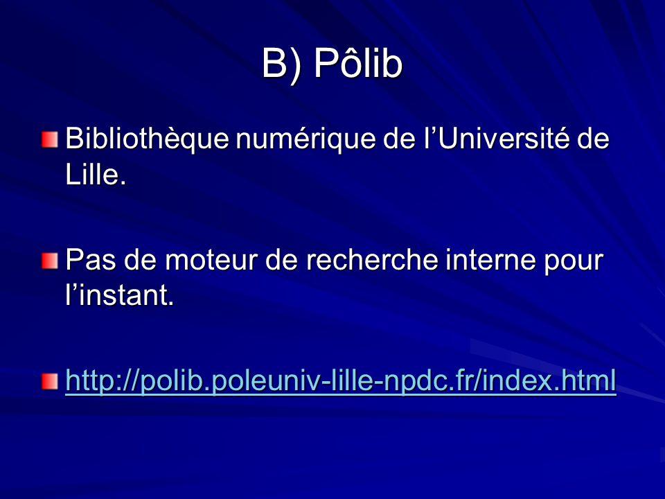 B) Pôlib Bibliothèque numérique de lUniversité de Lille. Pas de moteur de recherche interne pour linstant. http://polib.poleuniv-lille-npdc.fr/index.h