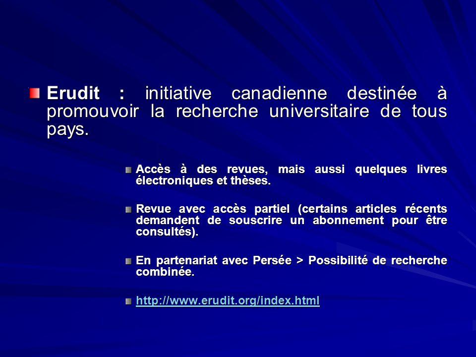 Erudit : initiative canadienne destinée à promouvoir la recherche universitaire de tous pays. Accès à des revues, mais aussi quelques livres électroni