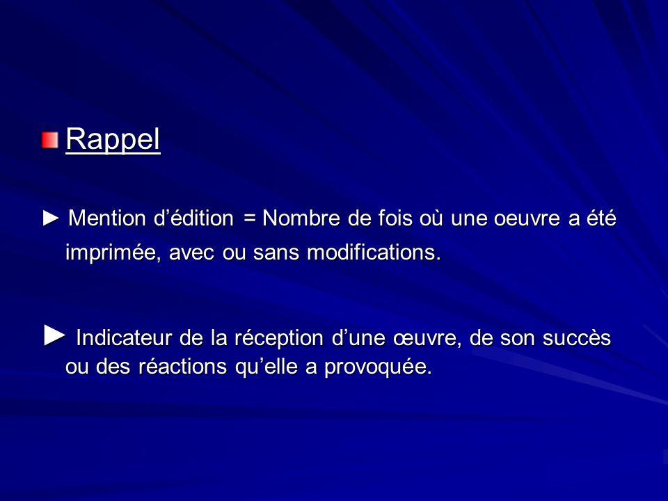 Rappel Mention dédition = Nombre de fois où une oeuvre a été imprimée, avec ou sans modifications.