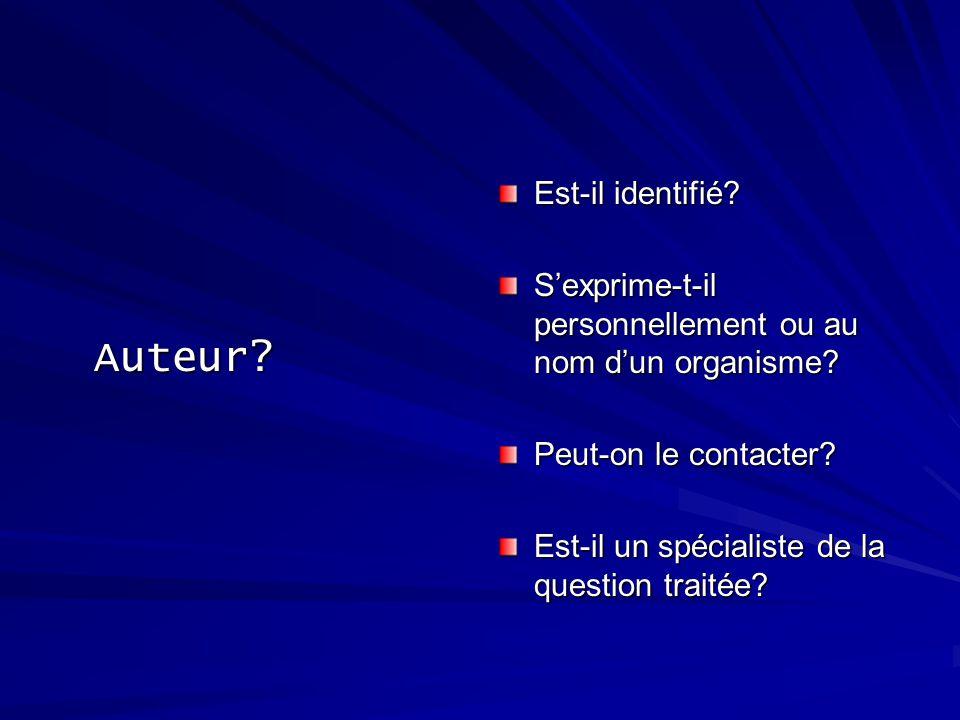 Auteur? Est-il identifié? Sexprime-t-il personnellement ou au nom dun organisme? Peut-on le contacter? Est-il un spécialiste de la question traitée?