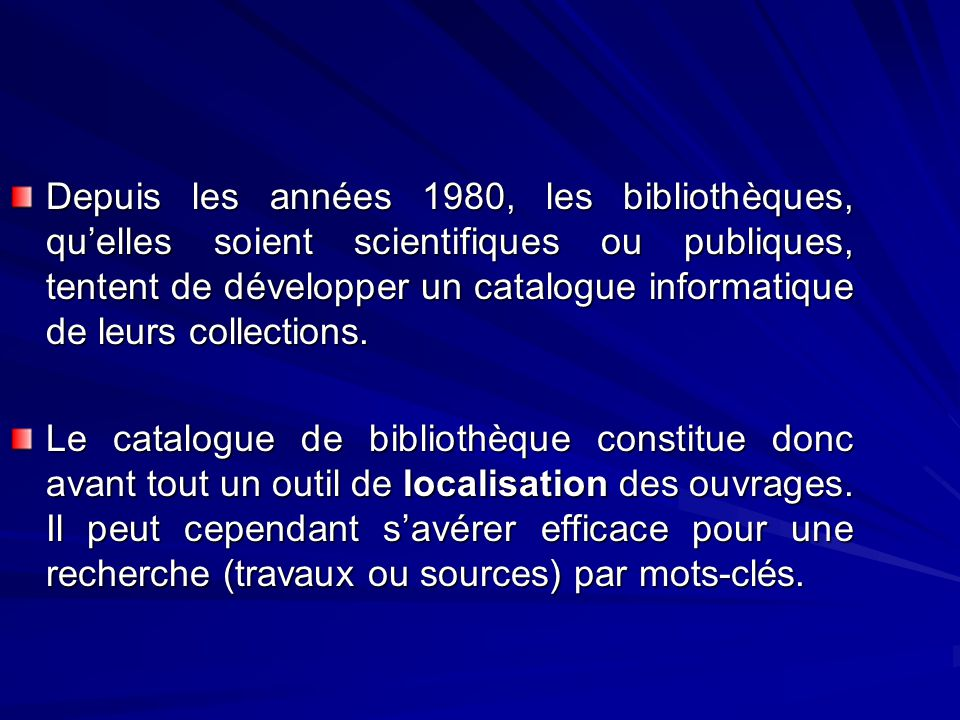 Depuis les années 1980, les bibliothèques, quelles soient scientifiques ou publiques, tentent de développer un catalogue informatique de leurs collect