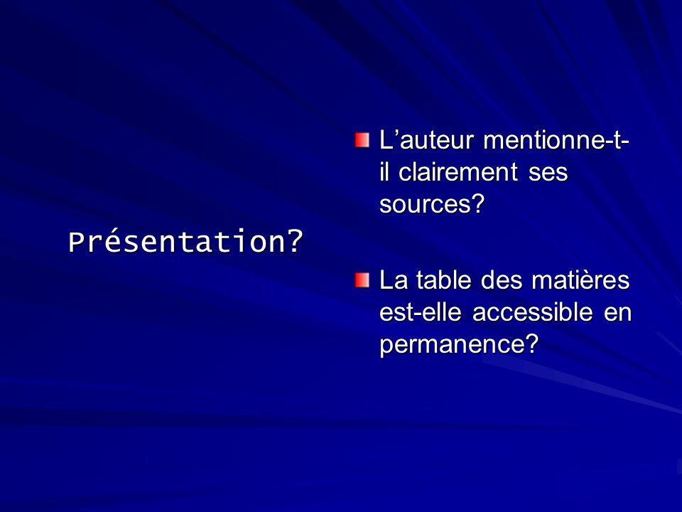 Présentation? Lauteur mentionne-t- il clairement ses sources? La table des matières est-elle accessible en permanence?