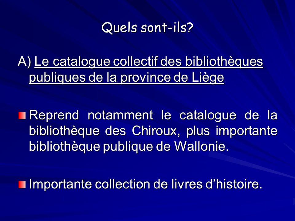 Quels sont-ils? A) Le catalogue collectif des bibliothèques publiques de la province de Liège Reprend notamment le catalogue de la bibliothèque des Ch