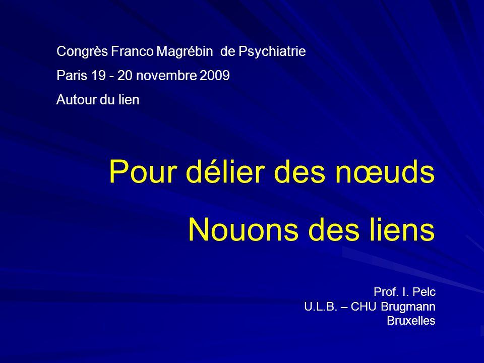 Congrès Franco Magrébin de Psychiatrie Paris 19 - 20 novembre 2009 Autour du lien Pour délier des nœuds Nouons des liens Prof.