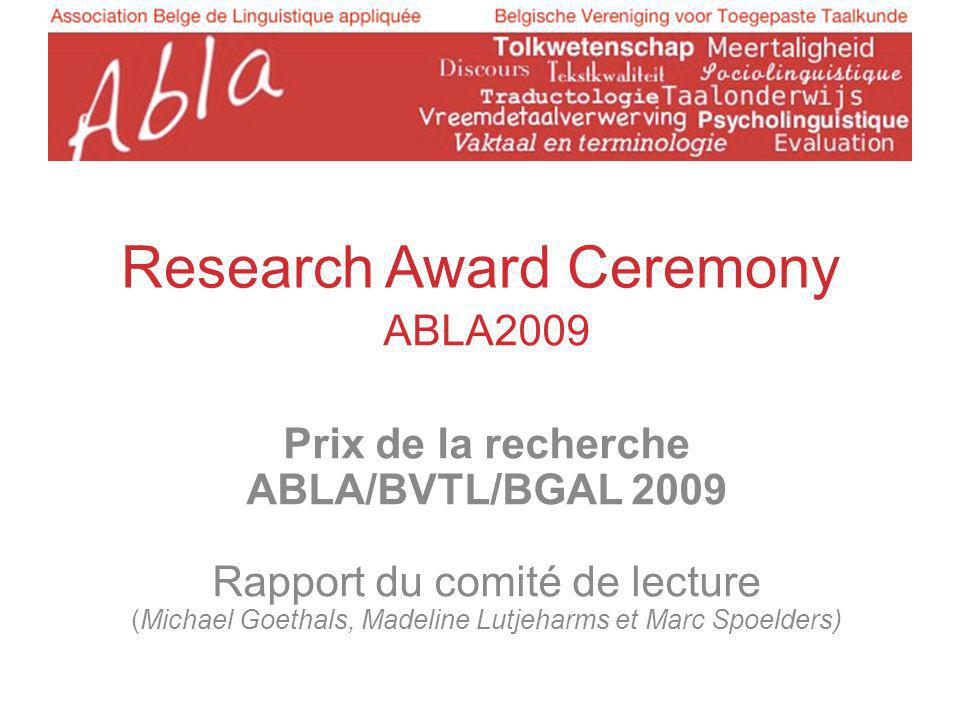 Research Award Ceremony ABLA2009 Prix de la recherche ABLA/BVTL/BGAL 2009 Rapport du comité de lecture (Michael Goethals, Madeline Lutjeharms et Marc Spoelders)