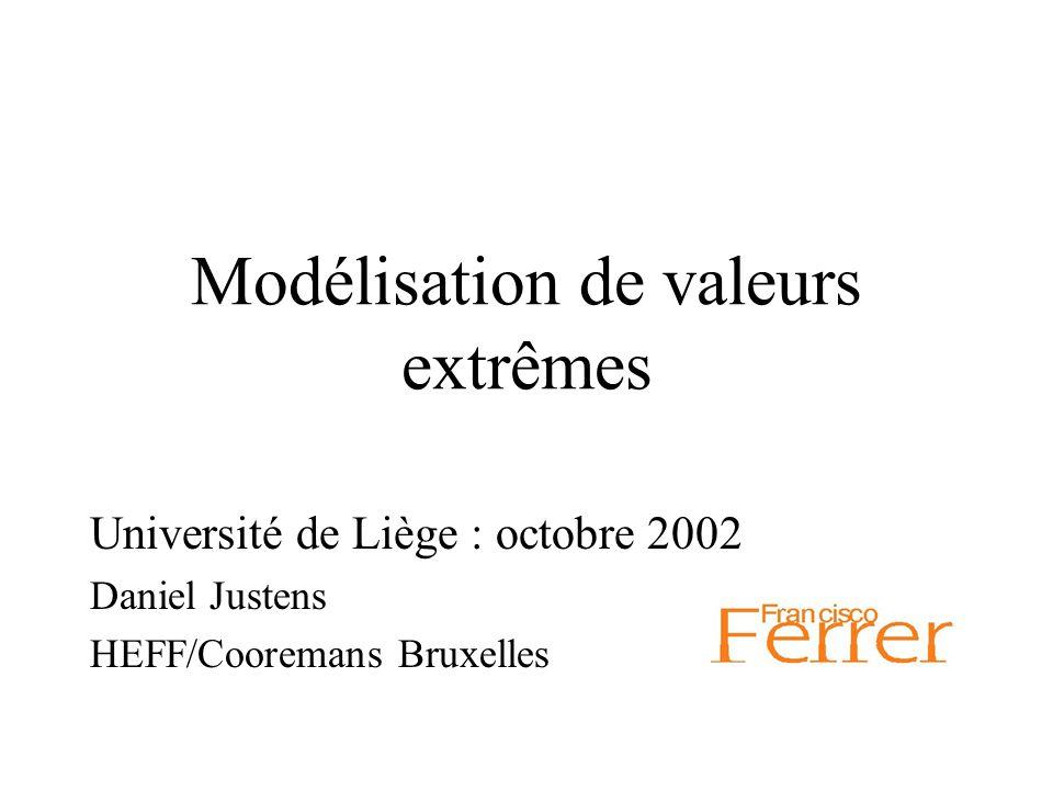 Modélisation de valeurs extrêmes Université de Liège : octobre 2002 Daniel Justens HEFF/Cooremans Bruxelles