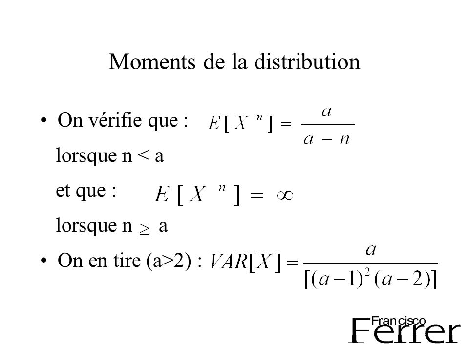 Moments de la distribution On vérifie que : lorsque n < a et que : lorsque n a On en tire (a>2) :