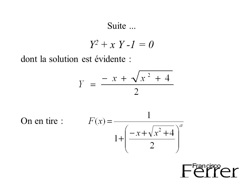 Suite... Y 2 + x Y -1 = 0 dont la solution est évidente : On en tire :