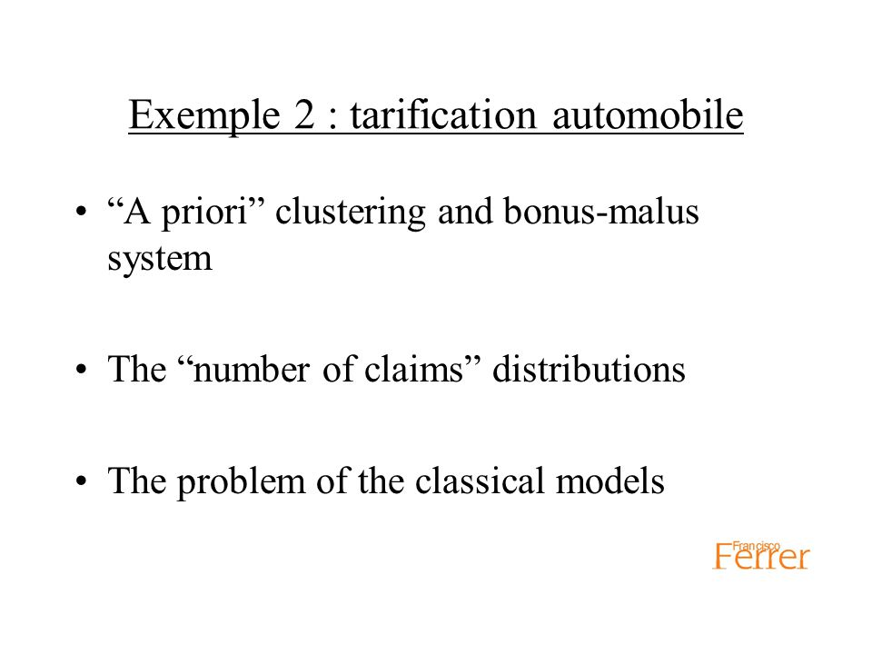Exemple 2 : tarification automobile A priori clustering and bonus-malus system The number of claims distributions The problem of the classical models