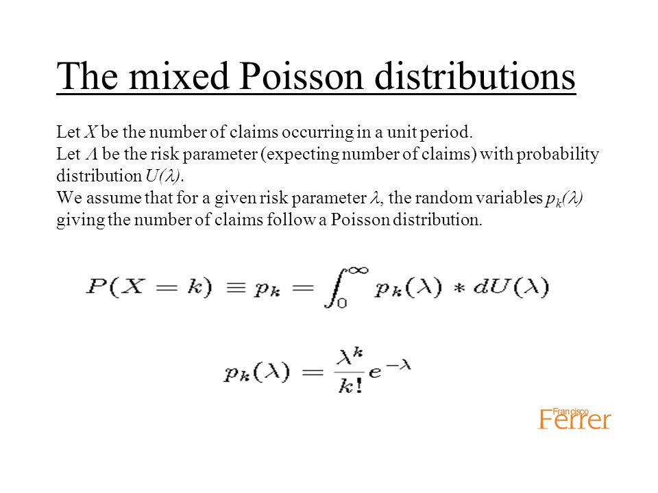 The mixed Poisson distributions Let X be the number of claims occurring in a unit period.