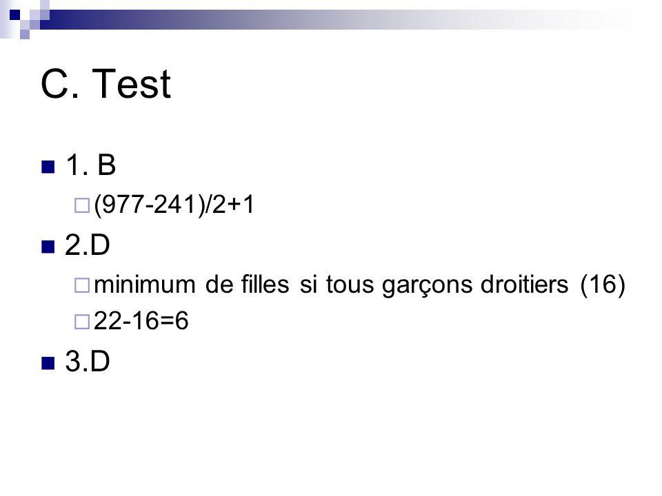 C. Test 1. B (977-241)/2+1 2.D minimum de filles si tous garçons droitiers (16) 22-16=6 3.D