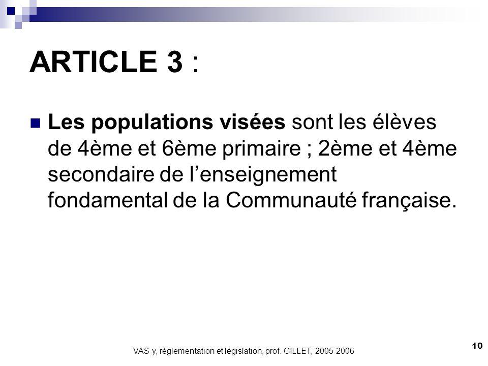 VAS-y, réglementation et législation, prof. GILLET, 2005-2006 10 ARTICLE 3 : Les populations visées sont les élèves de 4ème et 6ème primaire ; 2ème et