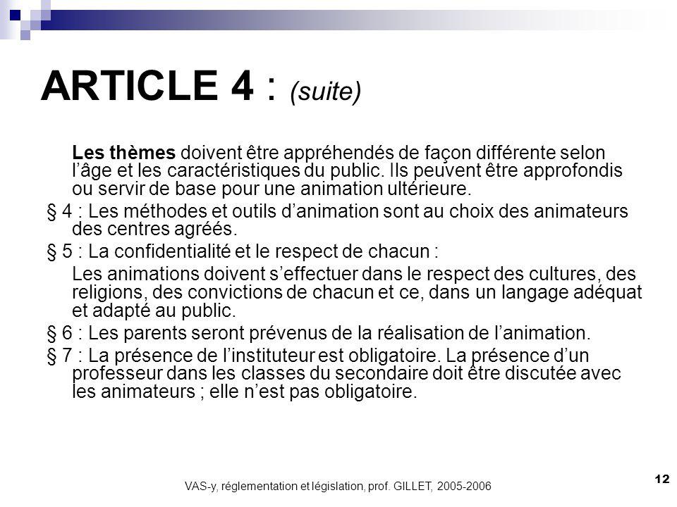 VAS-y, réglementation et législation, prof. GILLET, 2005-2006 12 ARTICLE 4 : (suite) Les thèmes doivent être appréhendés de façon différente selon lâg
