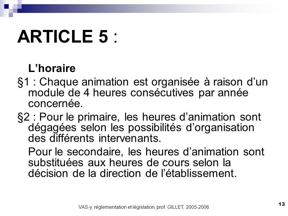 VAS-y, réglementation et législation, prof. GILLET, 2005-2006 13 ARTICLE 5 : Lhoraire §1 : Chaque animation est organisée à raison dun module de 4 heu