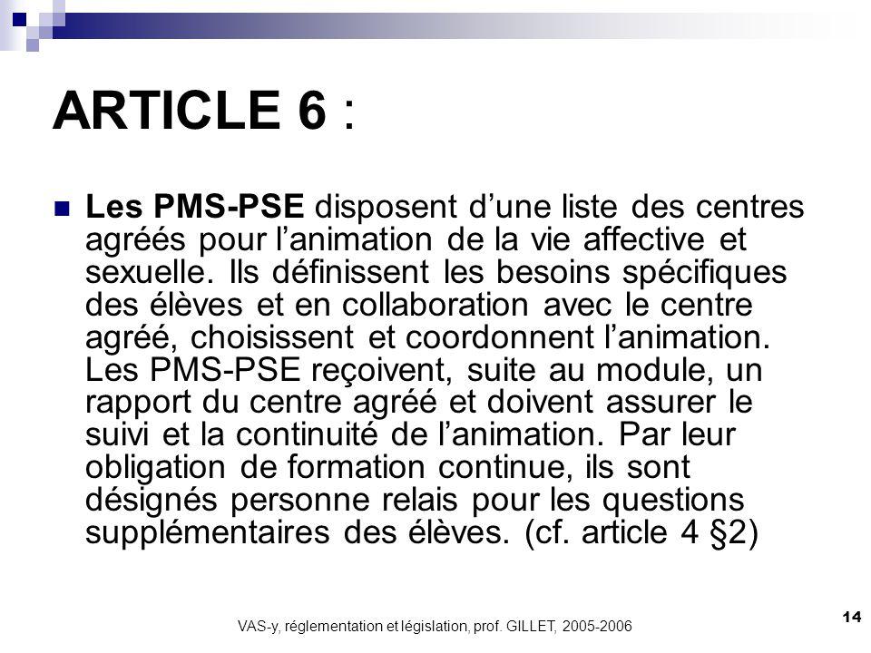VAS-y, réglementation et législation, prof. GILLET, 2005-2006 14 ARTICLE 6 : Les PMS-PSE disposent dune liste des centres agréés pour lanimation de la