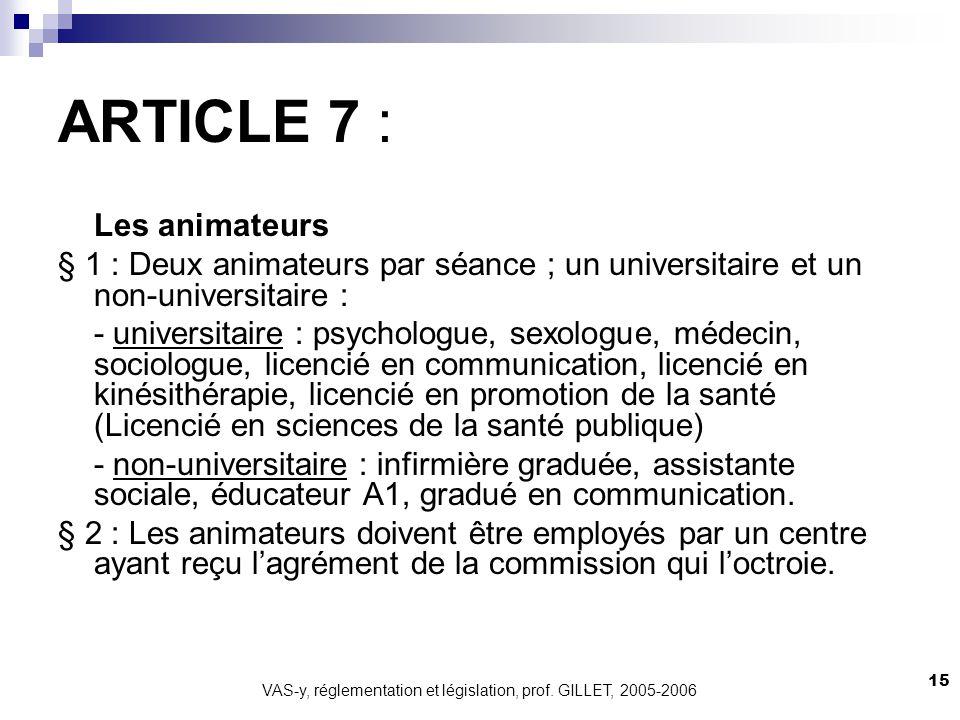 VAS-y, réglementation et législation, prof. GILLET, 2005-2006 15 ARTICLE 7 : Les animateurs § 1 : Deux animateurs par séance ; un universitaire et un