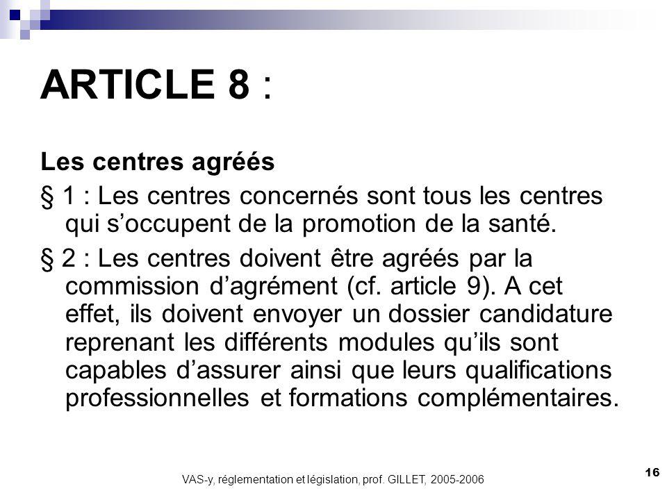 VAS-y, réglementation et législation, prof. GILLET, 2005-2006 16 ARTICLE 8 : Les centres agréés § 1 : Les centres concernés sont tous les centres qui