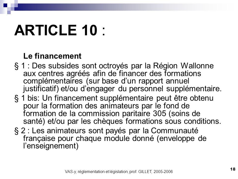 VAS-y, réglementation et législation, prof. GILLET, 2005-2006 18 ARTICLE 10 : Le financement § 1 : Des subsides sont octroyés par la Région Wallonne a
