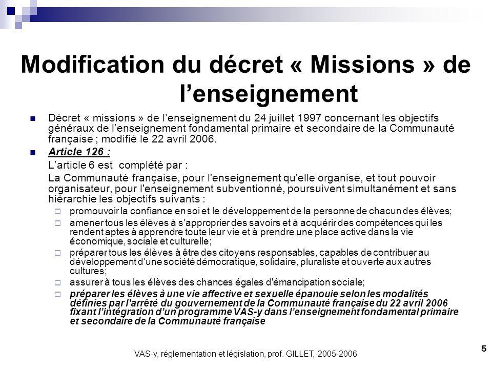 VAS-y, réglementation et législation, prof. GILLET, 2005-2006 5 Modification du décret « Missions » de lenseignement Décret « missions » de lenseignem