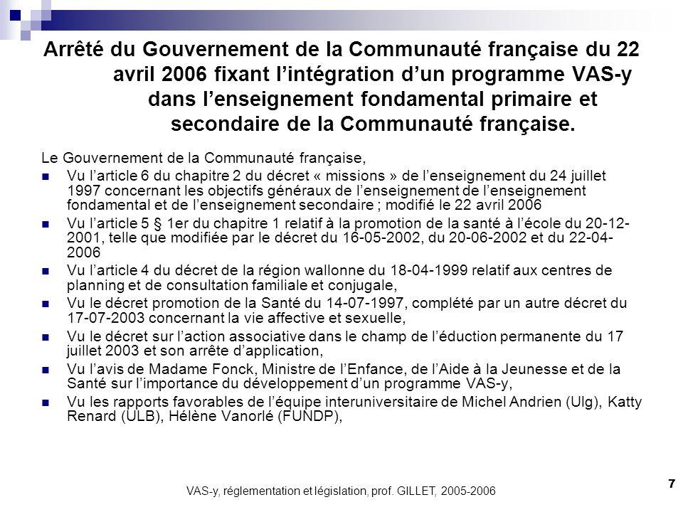 VAS-y, réglementation et législation, prof. GILLET, 2005-2006 7 Arrêté du Gouvernement de la Communauté française du 22 avril 2006 fixant lintégration