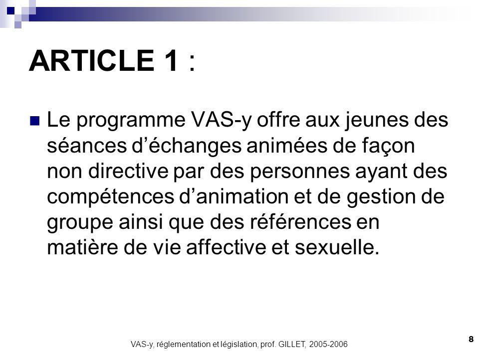 VAS-y, réglementation et législation, prof. GILLET, 2005-2006 8 ARTICLE 1 : Le programme VAS-y offre aux jeunes des séances déchanges animées de façon