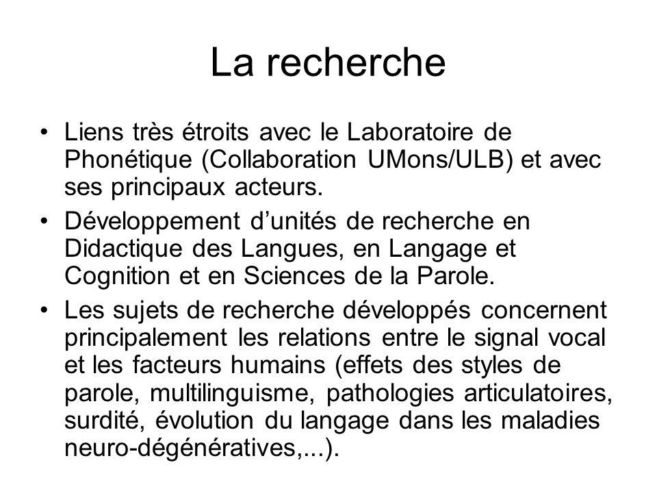 La recherche Liens très étroits avec le Laboratoire de Phonétique (Collaboration UMons/ULB) et avec ses principaux acteurs.